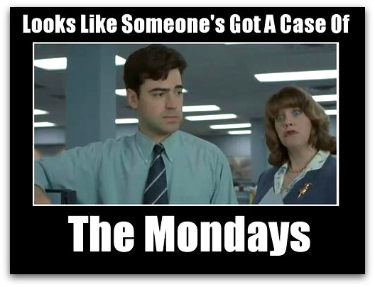 Funny Meme Office Space : I may have found a cure for case of the mondays